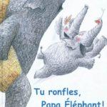 Tu ronfles papa elephant - Pommier - Les lectures de Liyah