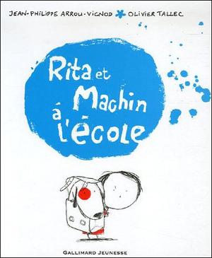 Jean-Philippe Arrou-Vignod, Olivier Tallec - Rita et Machin à l'école - Les lectures de Liyah