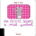 Ma petite souris a mal partout, Magali Le Huche - Les lectures de Liyah