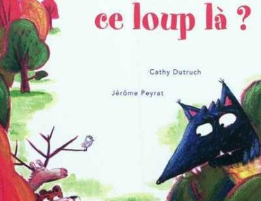 Que fait ce loup la - C.Dutruch - Les lectures de liyah