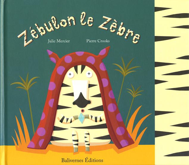 Zébulon le zèbre, Pierre Crooks et Julie Mercier - Les lectures de Liyah