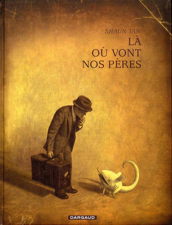 La ou vont nos peres - Shaun Tan - Les lectures de Liyah