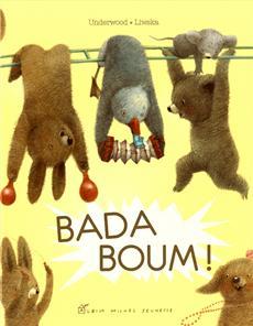Deborah Underwood et Renata Liwska - Bada Boum ! - Les lectures de Liyah