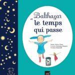 Balthazar et le temps qui passe - Hatier - Les lectures de Liyah