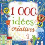 1000 idees creatives - usborne - les lectures de Liyah